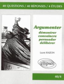 Argumenter – Démontrer, convaincre, persuader, délibérer