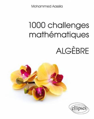 1000 challenges mathématiques : Algèbre