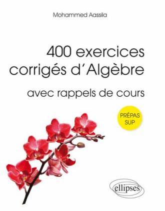 400 exercices corrigés d'algèbre avec rappels de cours pour Sup