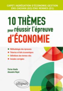 10 thèmes pour réussir l'épreuve d'économie. Agrégation et CAPET d'économie gestion, ENS Cachan / ENS Rennes