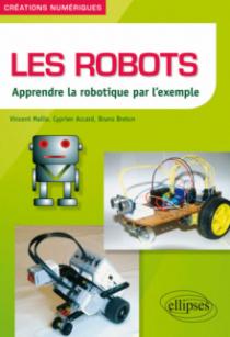 Les robots - Apprendre la robotique par l'exemple