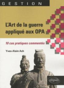 L'Art de la guerre appliqué aux OPA. 10 cas pratiques commentés