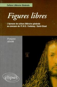 Figures libres - L'épreuve de culture littéraire générale au concours d'entrée ENS Fontenay/St-Cloud