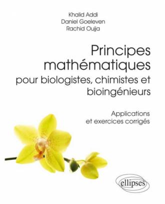 Principes mathématiques pour biologistes, chimistes et bioingénieurs - Applications et exercices corrigés