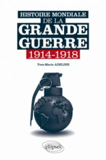 Histoire mondiale de la Grande Guerre. 1914-1918
