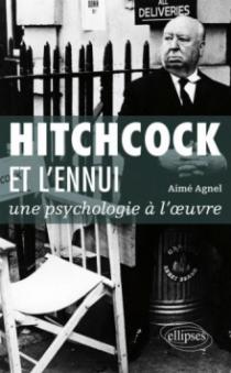Hitchcock et l'ennui : une psychologie à l'œuvre