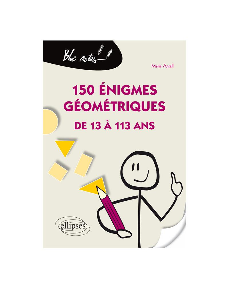 150 énigmes géométriques de 13 à 113 ans