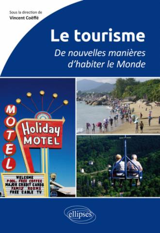 Le tourisme. De nouvelles manières d'habiter le Monde - Au programme du CAPES et de l'Agrégation