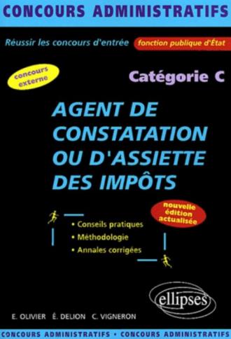 Agent de constatation ou d'assiette des Impôts - catégorie C - Nouvelle édition entièrement refondue et mise à jour