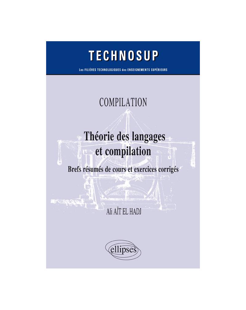 COMPILATION - Théorie des langages et compilation - Brefs résumés de cours et exercices corrigés - Niveau B