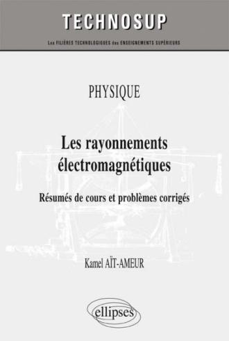 PHYSIQUE - Les rayonnements électromagnétiques - Résumés de cours et problèmes corrigés (niveau B)