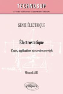 GÉNIE ÉLECTRIQUE - Électrostatique - Cours, applications et exercices corrigés (niveau B)