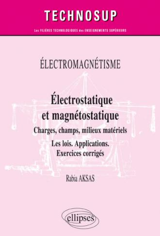 ÉLECTROMAGNÉTISME - Électrostatique et magnétostatique - Charges, champs, milieux matériels - Les lois. Applications. Exercices corrigés - Niveau B