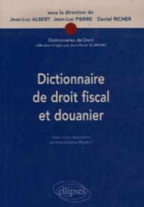 Dictionnaire de droit fiscal et douanier