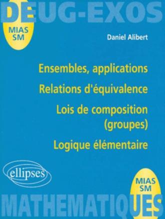 Ensembles, applications - Relations d'équivalence - Lois de composition (groupes) - Logique élémentaire