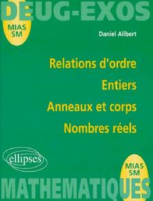 Relations d'ordre - Entiers - Anneaux et corps - Nombres réels
