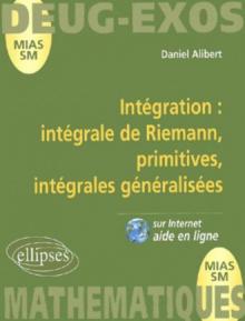 Intégration : intégrale de Riemann, primitives, intégrales généralisées volume 8