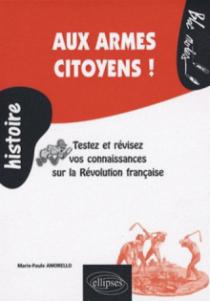 Aux armes citoyens ! Testez et révisez vos connaissances sur la Révolution française