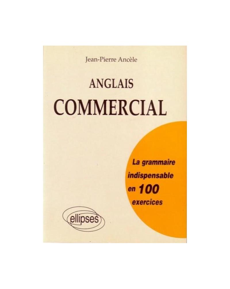 Anglais commercial - La grammaire indispensable en 100 exercices