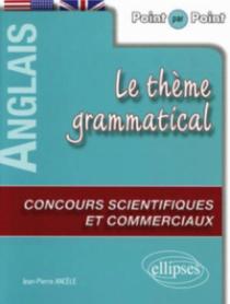 Anglais. Point par point - Le thème grammatical anglais aux concours scientifiques et commerciaux