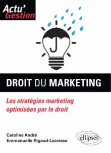 Droit du marketing. Les stratégies marketing optimisées par le droit