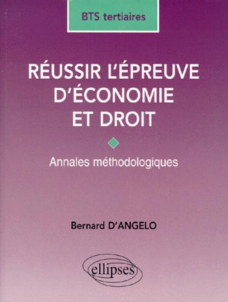 Réussir l'épreuve d'Économie et Droit - BTS Tertiaires - Annales méthodologiques
