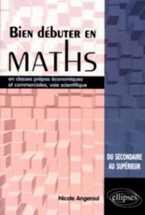 Bien débuter en Mathématiques en classes prépas économiques et commerciales, voie scientifique