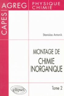 Montage de Chimie inorganique - CAPES et Agrégation de Physique et chimie - Tome 2