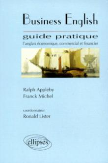 Business English - Guide pratique, L'anglais économique, commercial et financier