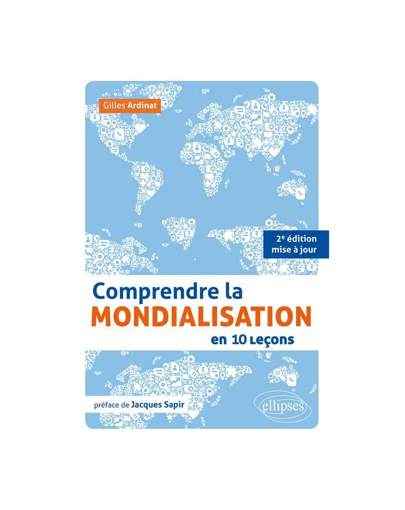 Comprendre la mondialisation en 10 leçons. 2e édition mise à jour •préface de Jacques Sapir