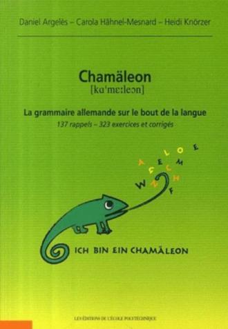 Chamäleon : la grammaire allemande sur le bout de la langue : 137 rappels, 323 exercices et corrigés