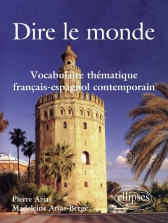 Dire le monde - Espagnol - Vocabulaire thématique français-espagnol contemporain