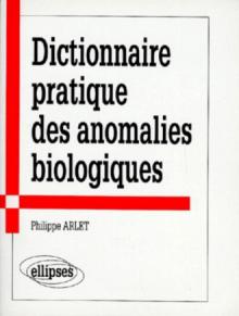 Dictionnaire pratique des anomalies biologiques