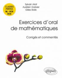 Exercices d'oral de mathématiques - classes prépas BL - ECE - ECS. Corrigés et commentés par leurs auteurs