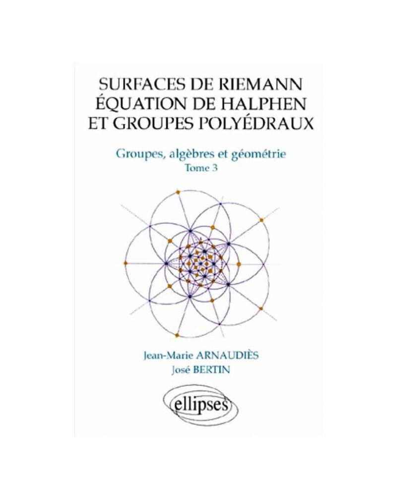 Surfaces de Riemann - Equation de Halphen et groupes polyédraux - Tome 3 Groupes, algèbre et géométrie