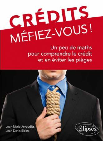 Crédits, Méfiez-vous ! Un peu de maths pour comprendre le crédit et en éviter les pièges