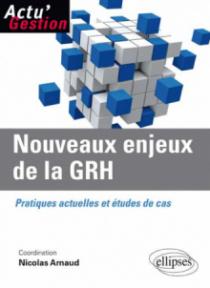 Nouveaux enjeux de la GRH. Pratiques actuelles et études de cas.