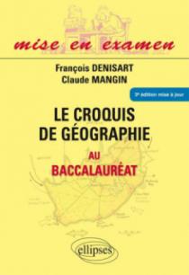 Le croquis de géographie au baccalauréat - Première S - Terminales ES et L - 3e édition mise à jour. Tout en couleur