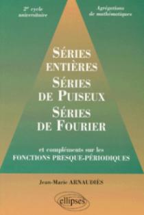 Séries entières, série de Puiseux, séries de Fourier et compléments sur les fonctions presque-périodiques 2e cycle universitaire, agrégations
