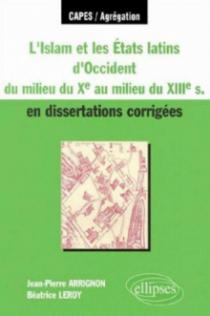 L'Islam et les Etats latins d'Occident du milieu du Xe s - au milieu du XIIIe s - en dissertations corrigées
