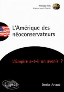 L'Amérique des néoconservateurs -  L'Empire a-t-il un avenir ?