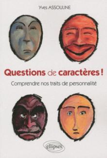 Questions de caractères ! Comprendre nos traits de personnalité