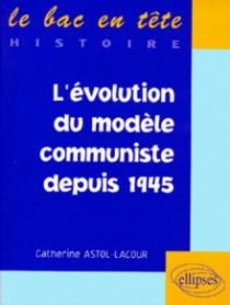évolution du modèle communiste depuis 1945  (L')