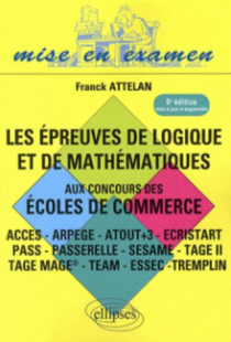 Les épreuves de logique et de mathématiques aux concours des écoles de commerce - ACCES - ARPEGE - ATOUT+3 - ECRISTART PASS - PASSERELLE - SESAME - TAGE II TAGE MAGE® - TEAM - ESSEC –TREMPLIN - 5e édition