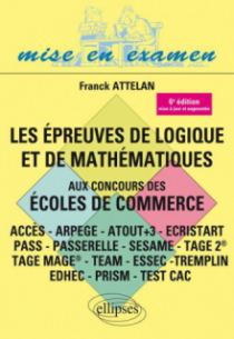 Les épreuves de logique et de mathématiques aux concours des écoles de commerce - ACCES - ARPEGE - ATOUT+3 - ECRISTART PASS - PASSERELLE - SESAME - TAGE 2® - TAGE MAGE® - TEAM - ESSEC -TREMPLIN - 6e édition