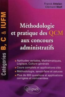 Méthodologie et pratique des QCM aux concours administratifs. Catégories B, C et IUFM