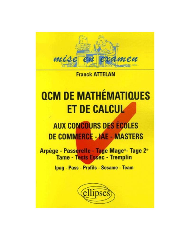 QCM de mathématiques et de calcul aux concours des écoles de commerce - IAE - Masters - Arpège - Passerelle - Tage Mage - Tage 2 - Tame - Tests Essec - Tremplin - Ipag - Pass - Profils - Sesame - Team