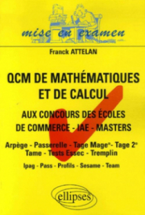 QCM de mathématiques et de calcul aux concours des écoles de commerce - IAE - Masters - Arpège - Passerelle - Tage Mage - Tage 2 - Tame - Tests Essec - Tremplin - Ipag - Pass - Profils - Sesame - Team
