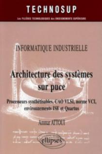 Architecture des systèmes sur puce - Processeurs synthétisables, CAO VLSI, norme VCI, environnements ISE et Quartus - Informatique industrielle - Niveau C