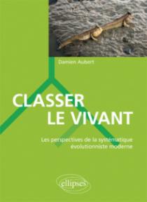 Classer le vivant - Les perspectives de la systématique évolutionniste moderne